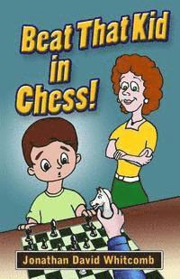 Beat That Kid in Chess: For the Early Beginner to Win Games (häftad)