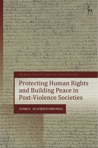 Protecting Human Rights and Building Peace in Post-Violence Societies (inbunden)