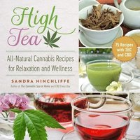 High Tea: All-Natural Cannabis Recipes for Relaxation and Wellness (häftad)