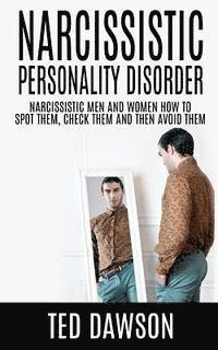 Narcissistic Personality Disorder Narcissistic Men and Women How to Spot Them, Check Them and Avoid Them (häftad)