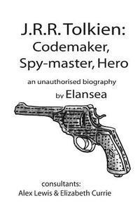 J.R.R.Tolkien: Codemaker, Spy-master, Hero: au unauthorised biography (häftad)