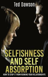 Selfishness and Self Absorption: How to Stop It from Ruining Your Relationships (häftad)