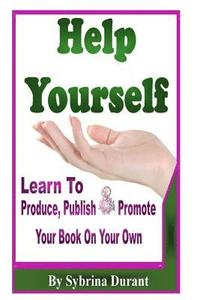 Help Yourself: Learn to Produce, Publish and Promote Your Book on Your Own (häftad)