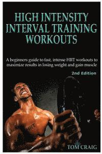 Hitt: High Intensity Interval Training Workout: A Beginners Guide to Fast, Intense Hiit Workouts to Maximize Results in Losi (häftad)