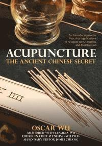 Acupuncture: The Ancient Chinese Secret: An Introduction to the Practical Applications of Acupuncture, Cupping, and Moxibustion (häftad)