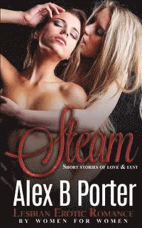 Steam Lesbian Erotic Romance By Women For Women Short Stories Of Love Lust