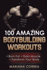 100 AMAZING BODYBUILDING Workouts: Burn Fat- Gain Muscle - Transform your body (häftad)