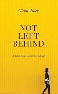 Not Left Behind: A Tribulation Survival Guide (häftad)