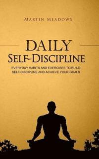 Daily Self-Discipline: Everyday Habits and Exercises to Build Self-Discipline and Achieve Your Goals (häftad)