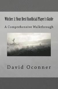 Witcher 3: Your Best Unofficial Player's Guide: A Comprehensive Walkthrough (häftad)