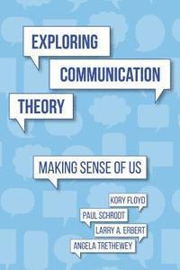 Exploring Communication Theory: Making Sense of Us (häftad)