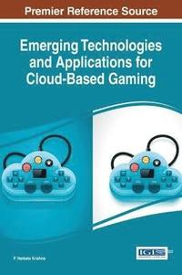 Emerging Technologies and Applications for Cloud-Based Gaming (inbunden)