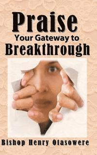 Praise your gateway to Breakthrough (häftad)