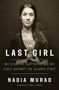 The Last Girl: My Story of Captivity, and My Fight Against the Islamic State (inbunden)