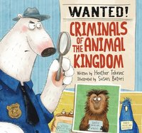 Wanted! Criminals Of The Animal Kingdom (inbunden)