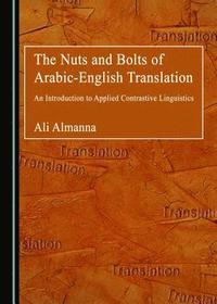 The Nuts and Bolts of Arabic-English Translation av Ali Almanna (Bok)