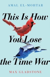 This is How You Lose the Time War (e-bok)