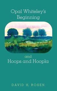 Opal Whiteley's Beginning and Hoops and Hoopla (häftad)