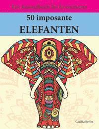 50 Imposante Elefanten Zum Ausmalen Und Relaxen Malbuch Fur