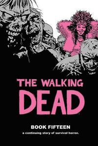 The Walking Dead Book 15 (inbunden)