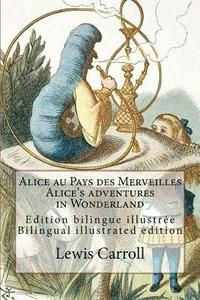 Alice au Pays des Merveilles / Alice's adventures in Wonderland: Edition bilingue illustrée français-anglais / Bilingual illustrated edition French-En (häftad)