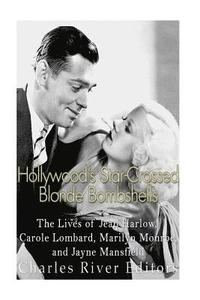 Hollywood's Star-Crossed Blonde Bombshells: The Lives of Jean Harlow, Carole Lombard, Marilyn Monroe, and Jayne Mansfield (häftad)
