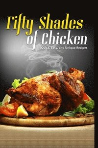 50 Shades of Chicken: Quick, Easy and Unique Recipes (häftad)