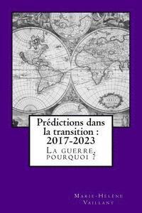 Prédictions Dans La Transition - 2017-2023: La Guerre, Pourquoi ? av  Marie-Helene Vaillant (Häftad)