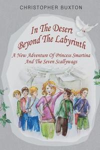 In the Desert beyond the Labyrinth: A new adventure of Princess Smartina and the Seven Scallywags (häftad)