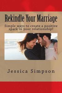 Rekindle Your Marriage: Simple ways to create a positive spark in your relationship! (häftad)