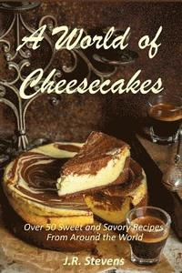 A World of Cheesecakes: Over 50 Sweet and Savory Recipes from Around the World (häftad)
