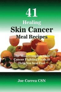 41 Healing Skin Cancer Meal Recipes: The Most Complete Skin Cancer Fighting Foods to Help You heal Fast (häftad)