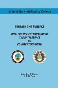 BENEATH THE SURFACE INTELLIGENCE PREPARATION OF THE BATTLESPACE for COUNTERTERRORISM (häftad)
