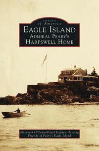 Eagle Island: Admiral Peary's Harpswell Home (inbunden)