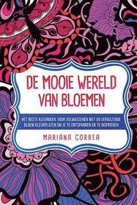 Kleurplaten Van Mooie Bloemen.De Mooie Wereld Van Bloemen Het Beste Kleurboek Voor Volwassenen