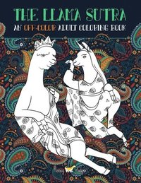 The Llama Sutra: An Off-Colour Adult Colouring Book: Lecherous Llamas, Suggestive Sloths & Uncouth Unicorns In Flagrante Delicto: A Kam (häftad)