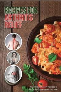 Recipes for Arthritis Relief: Anti-Inflammatory Recipes That Reduce Inflammation and Pain (häftad)