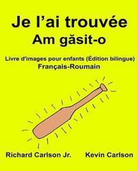 Je L Ai Trouvee Livre D Images Pour Enfants Francais Roumain Edition Bilingue Av Richard Carlson Jr Haftad