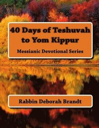 40 Days of Teshuvah to Yom Kippur: Messianic Devotional Series (häftad)