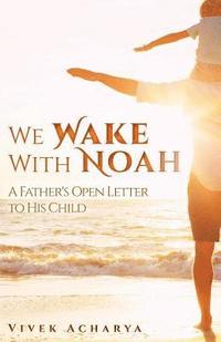 We Wake With Noah: A Father's Open Letter to His Child (häftad)