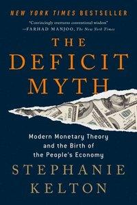 The Deficit Myth: Modern Monetary Theory and the Birth of the People's  Economy - Stephanie Kelton - Häftad (9781541736191) | Bokus