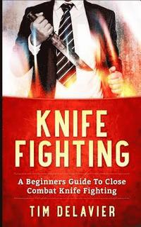 Knife Fighting: A Beginners Guide to Close Combat Knife Fighting (häftad)