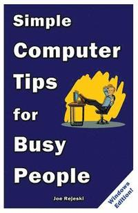 Simple Computer Tips for Busy People: Finish your work early with these powerful, easy-to-remember computer tips for non-techies like you! (häftad)