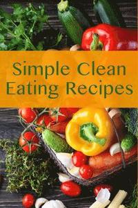 Simple Clean Eating Recipes: Simple Clean Eating Recipes (häftad)