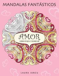 Mandalas Fantasticos Libro Para Colorear Para Adultos Amor Un