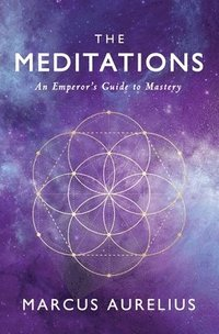 The Meditations: An Emperor's Guide to Mastery (häftad)