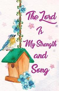 The lord is my strength and song, Bible Self help notebook ...