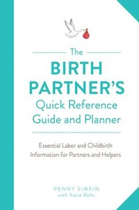 The Birth Partner's Quick Reference Guide and Planner (häftad)