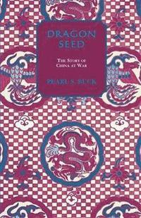 Dragon Seed / Pearl S Buck
