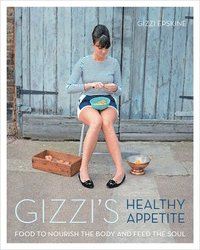 Gizzi's Healthy Appetite: Food to Nourish the Body and Feed the Soul (inbunden)